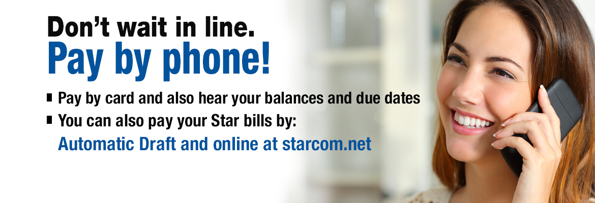 Conveniently take care of your Star bills online, on the phone or via automatic draft!